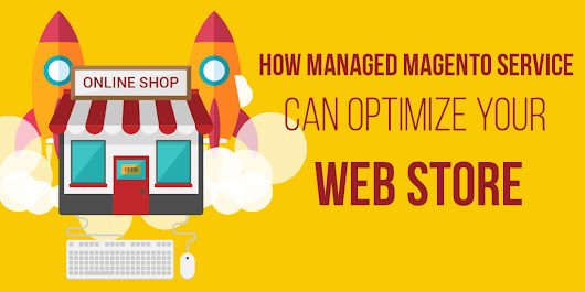 How Managed Magento Service Can Optimize Your Web Store