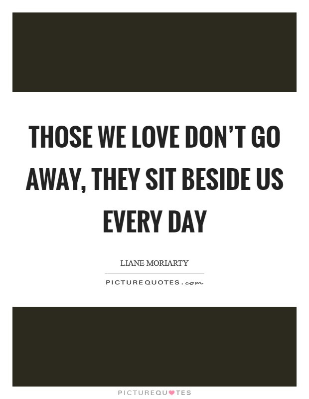 Those We Love Dont Go Away They Sit Beside Us Every Day Picture