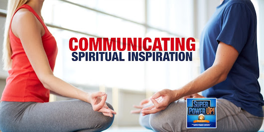 Communicating Spiritual Inspiration | Super Power Experts