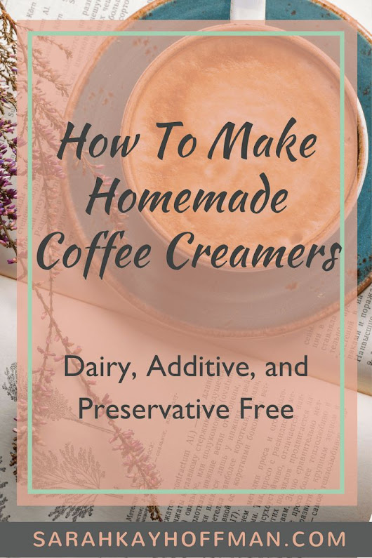 How to make homemade coffee creamers dairy, additive and preservative free