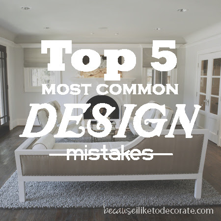 Top 5 most common design mistakes   becauseiliketodecorate...