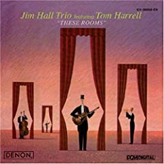 Jim Hall Trio with Tom Harrell These Rooms cover