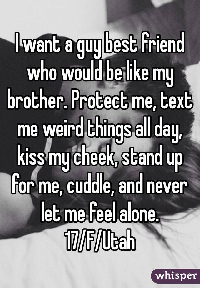 I Want A Guy Best Friend Who Would Be Like My Brother Protect Me