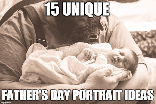 Top 15 Father's Day Portrait Ideas