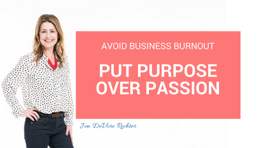 Avoid Business Burnout : Focus on Purpose Not Passion