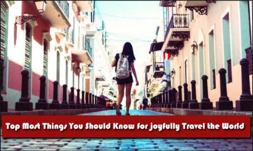 Top Most Things You Should Know for joyfully Travel the World by Wonder World Travels