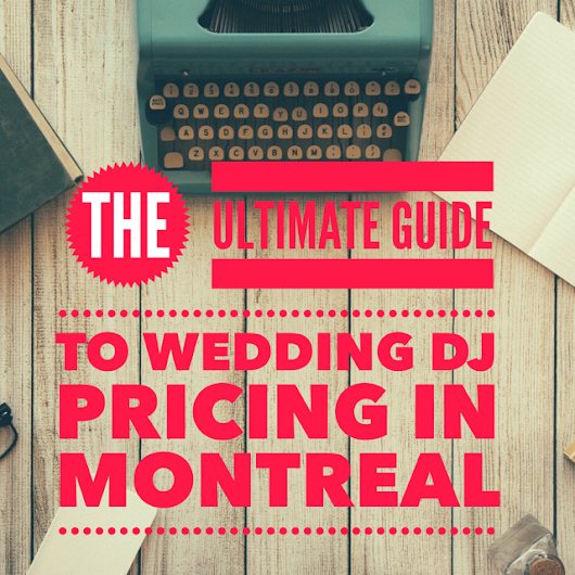The Ultimate Guide to Wedding DJ Pricing in Montreal | Uptown Xpress Montreal Wedding DJ (514) 297-3508