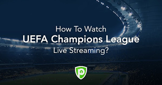 How To Watch UEFA Champions League Live Streaming?