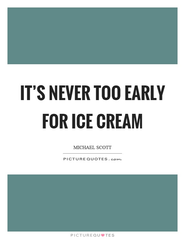 Its Never Too Cold For Ice Cream Picture Quotes