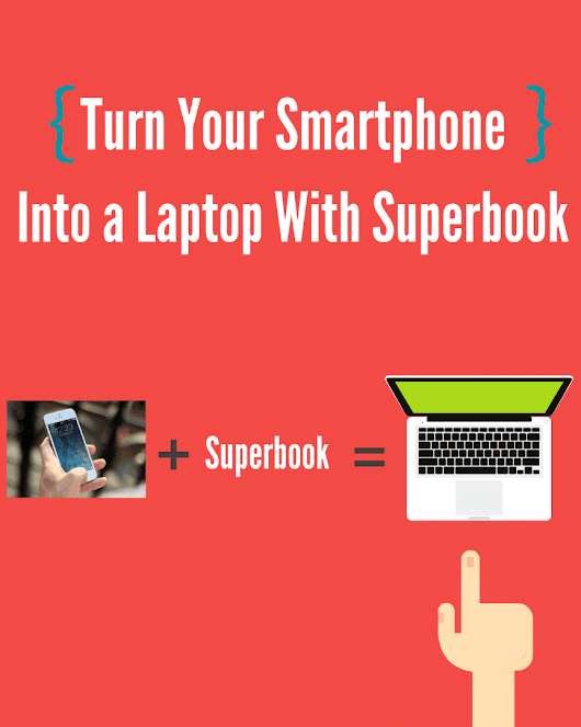 Turn Your Smartphone Into a Laptop With Superbook