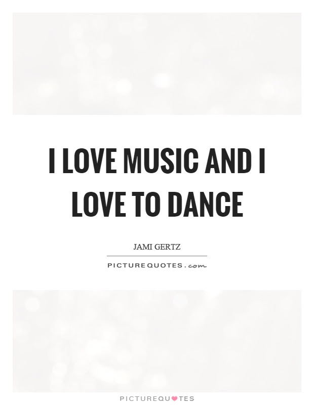 I Love Music And I Love To Dance Picture Quotes