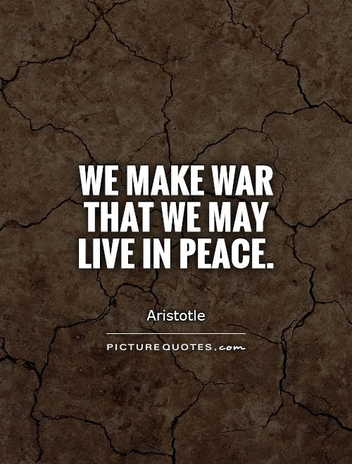 We Make War That We May Live In Peace Picture Quotes