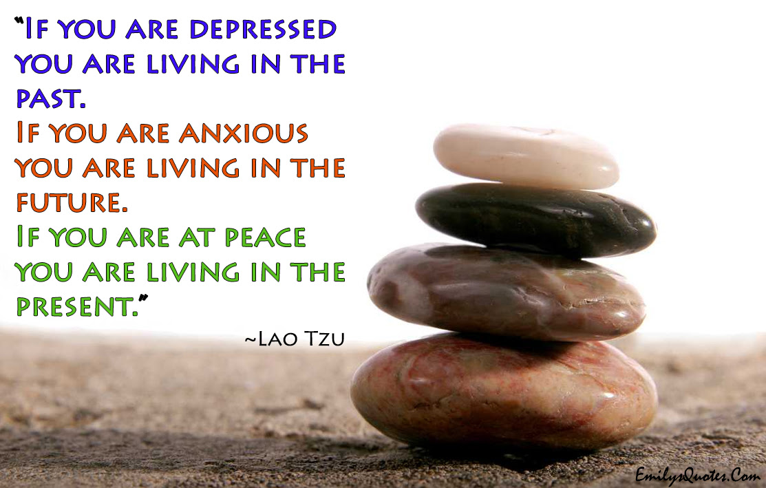 If You Are Depressed You Are Living In The Past If You Are Anxious