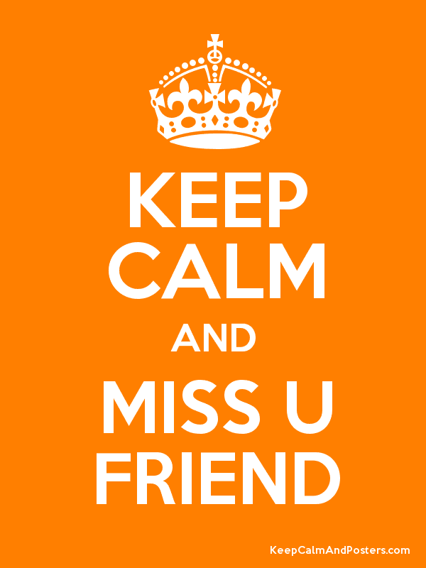 Keep Calm And Miss U Friend Keep Calm And Posters Generator Maker