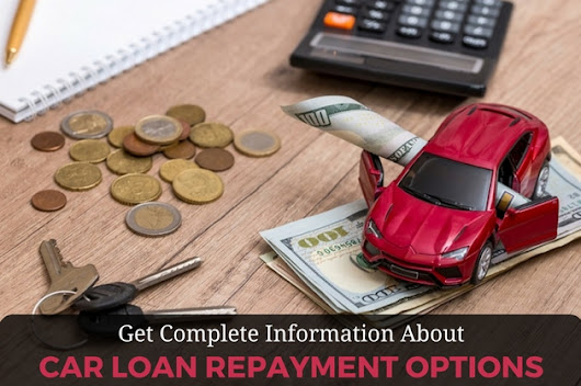 Personal Car Loan Repayment Options - A Quick Guide