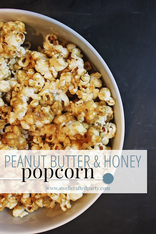 Peanut Butter Honey Flavored Popcorn – A Well Crafted Party