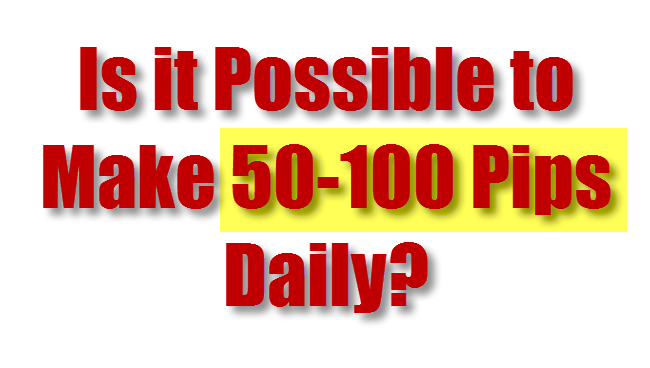 Is it possible to make 50-100 pips daily