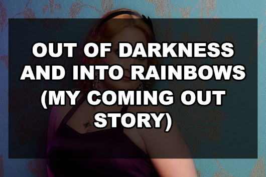 Out of Darkness and into Rainbows (My Coming Out Story) | Our Queer Stories | Queer & LGBT Stories