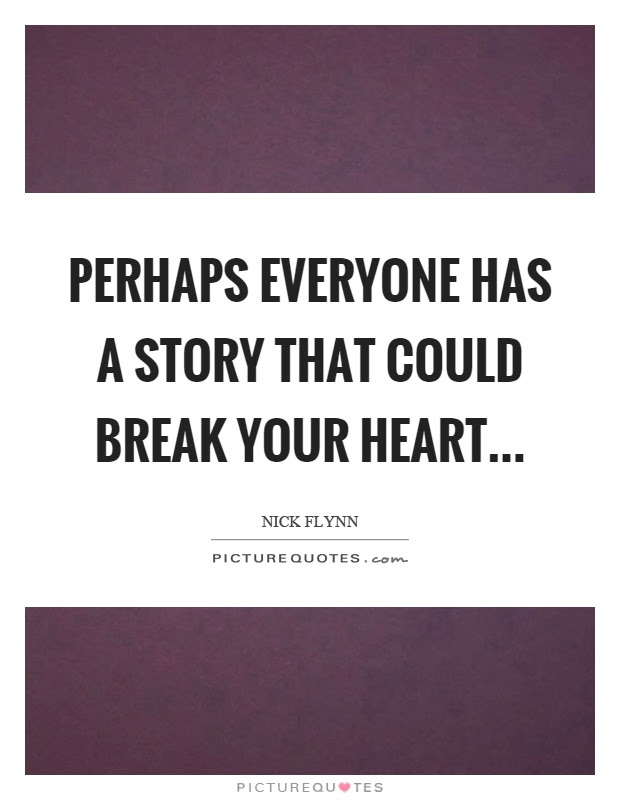 Perhaps Everyone Has A Story That Could Break Your Heart Picture