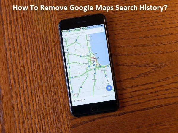 How To Remove Google Maps Search History?