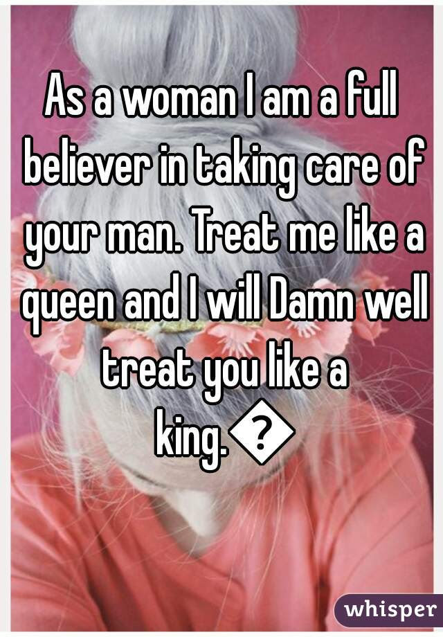 As A Woman I Am A Full Believer In Taking Care Of Your Man Treat Me