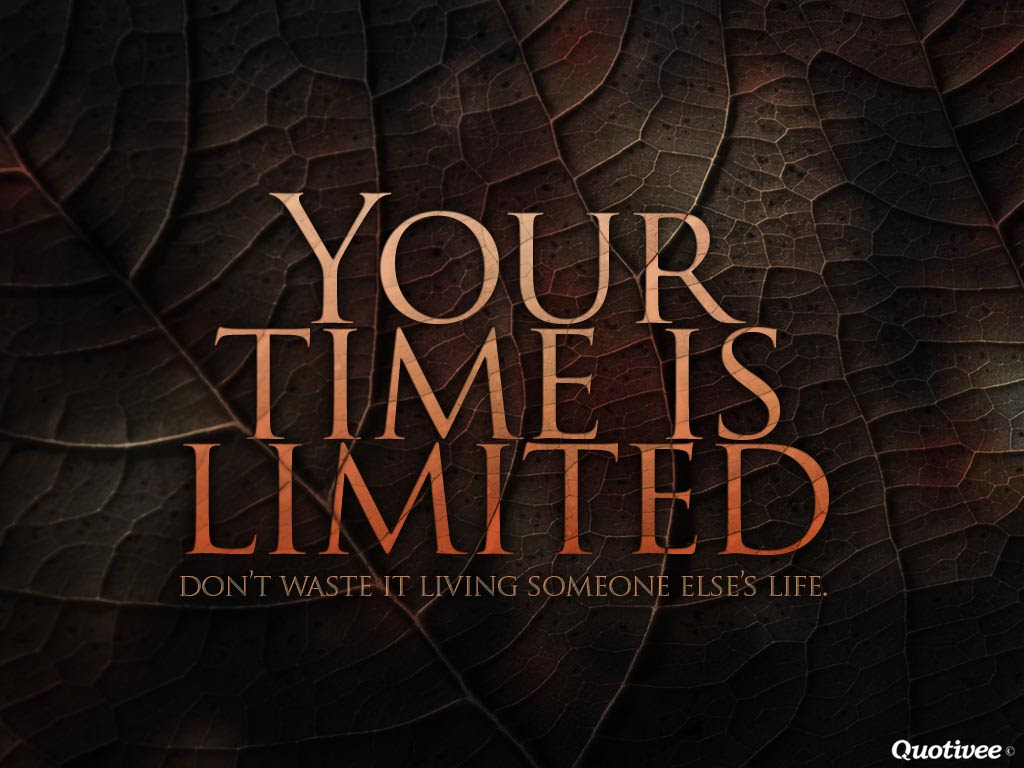 Your Time Is Limited Inspirational Quotes Quotivee