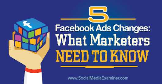 5 Facebook Ads Changes: What Marketers Need to Know