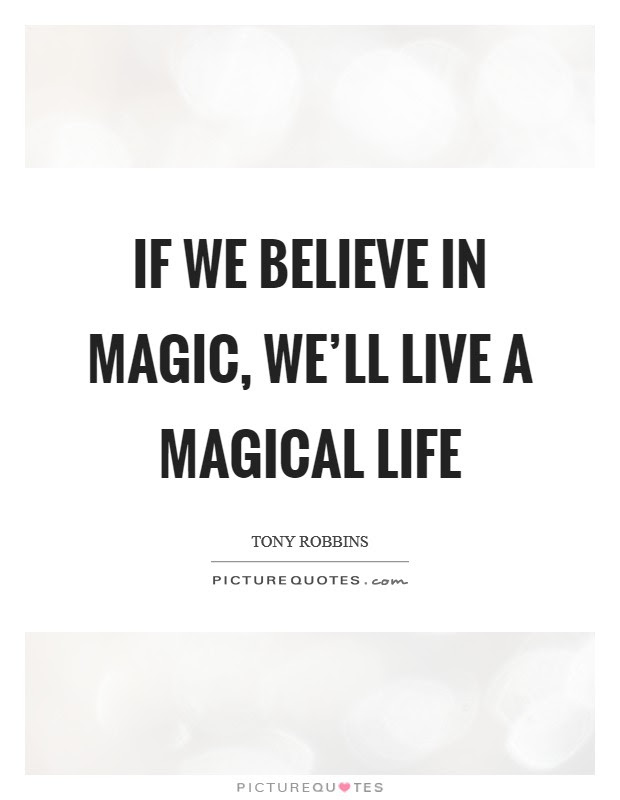 If We Believe In Magic Well Live A Magical Life Picture Quotes