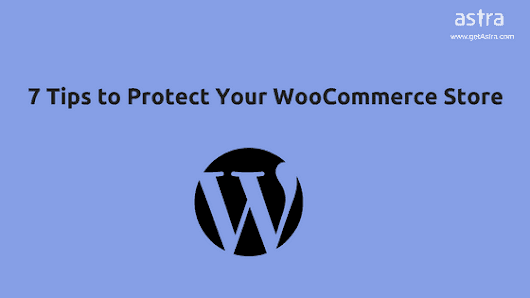 WooCommerce Security Basics: 7 Tips to Protect your eCommerce Site - Astra Web Security Blog