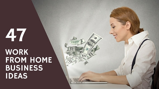 47 Work from Home Business Ideas | New Startups