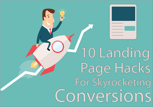 10 Landing Page Hacks That Will Skyrocket Your Conversions - Rahul Ghosh