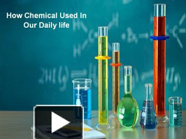 Ppt How Chemical Uses In Our Daily Life Powerpoint Presentation Free To Download Id 7fb23b Ogflo