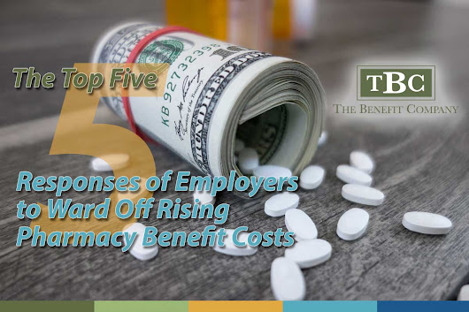 The Top Five Responses of Employers to Ward Off Rising Pharmacy Benefit Costs - The Benefit Company