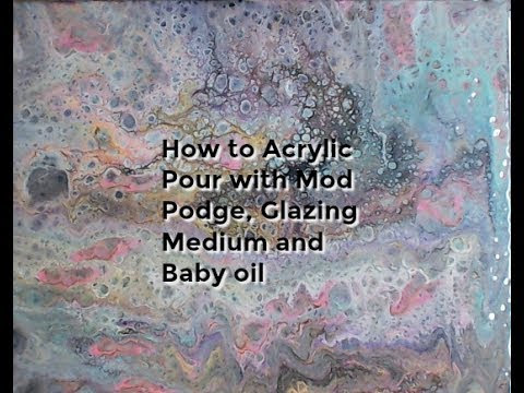 How to Acrylic Pour with Mod Podge, Glazing Medium and Baby oil