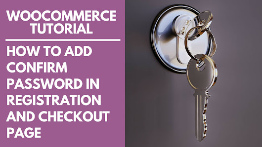 WooCommerce: How to Add Confirm Password in Registration and Checkout Page - AxlMulat.com