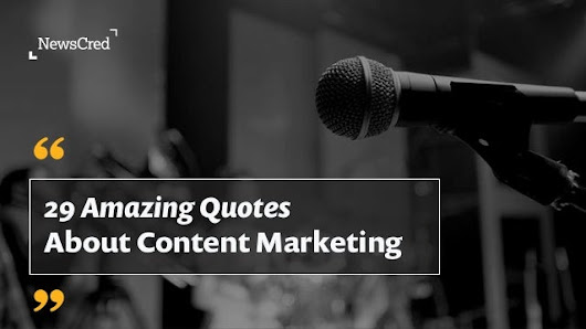 29 Amazing Quotes About Content Marketing