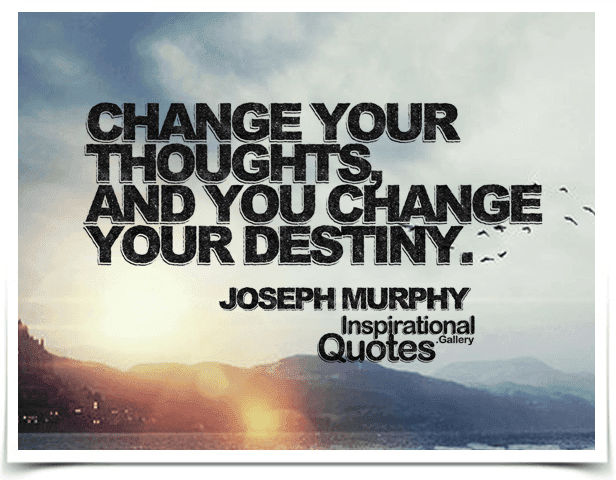 Change Your Thoughts And You Change Your Destiny