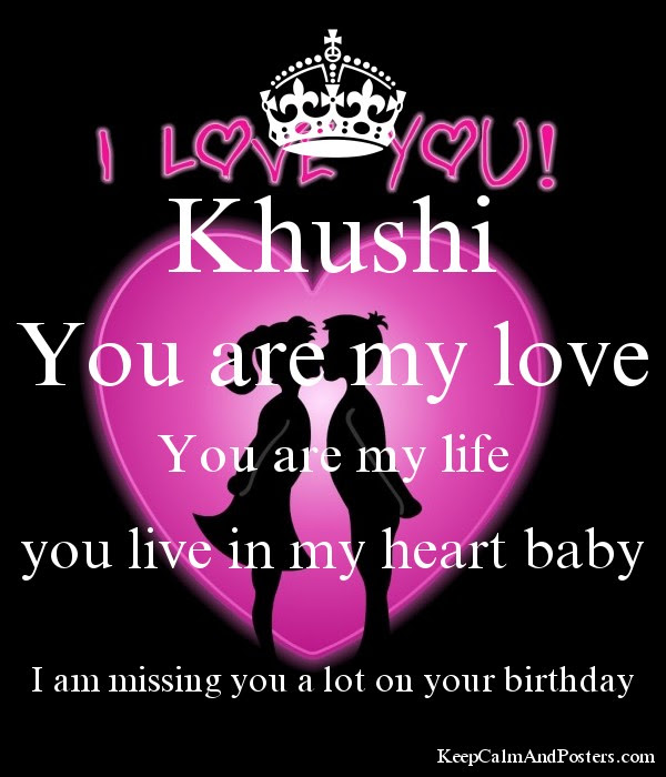 Khushi You Are My Love You Are My Life You Live In My Heart Baby I