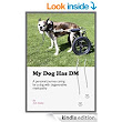 My Dog Has DM: A Personal Journey Caring for a Dog with Degenerative Myelopathy - Kindle edition by Josh Davies. Crafts, Hobbies & Home Kindle eBooks @ Amazon.com.