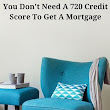 Do You Need A 720 Credit Score For A Mortgage?