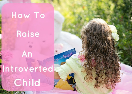 How To Raise An Introverted Child - Mommy Today Magazine