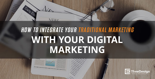 How to Integrate Your Traditional Marketing with Your Digital Marketing