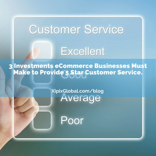 3 Investments eCommerce Businesses Must Make to Provide 5 Star Customer Service.