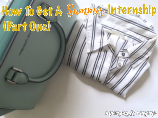 12 Tips For Getting A Summer Internship - Macarons & Mascara