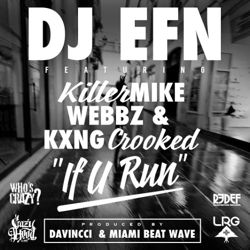 "DJ EFN feat. Killer Mike, Webbz, KXNG Crooked - ""If U Run"""