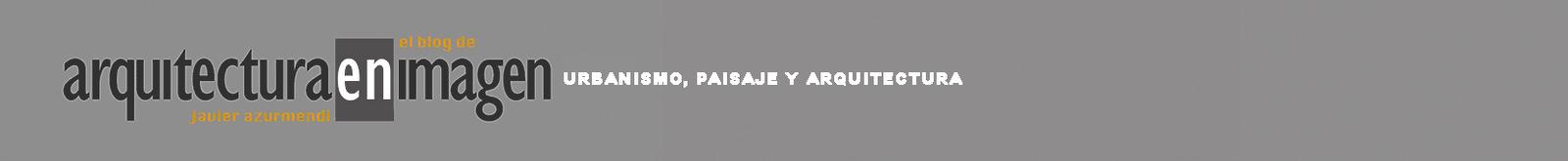 URBANISMO, PAISAJE Y ARQUITECTURA