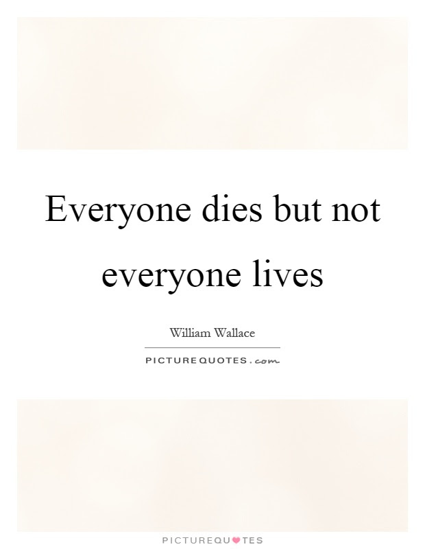 Everyone Dies But Not Everyone Lives Picture Quotes