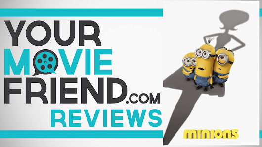 Your Movie Friend|Minions (Movie Review)