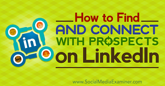 How to Find and Connect With Target Prospects on LinkedIn : Social Media Examiner