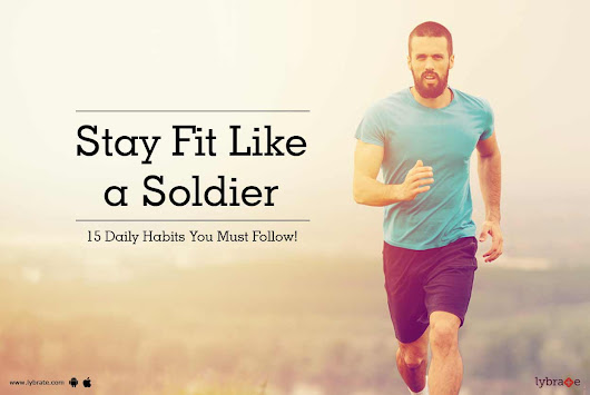 Stay Fit Like a Soldier - 15 Daily Habits You Must Follow! - By Dr. Anil Mehta | Lybrate